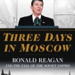 Three Days in Moscow-Ronald Reagan and the Fall of the Soviet Empire